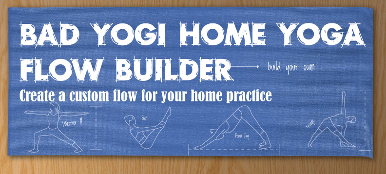 Bad Yogi Yoga Sequence Builder Bad Yogi Blog
