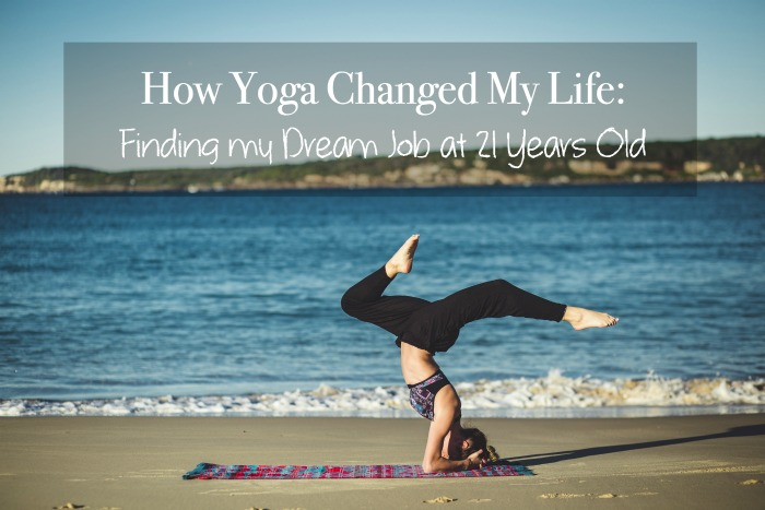 How Yoga Changed My Life Finding My Dream Job At 21 Years Old Bad