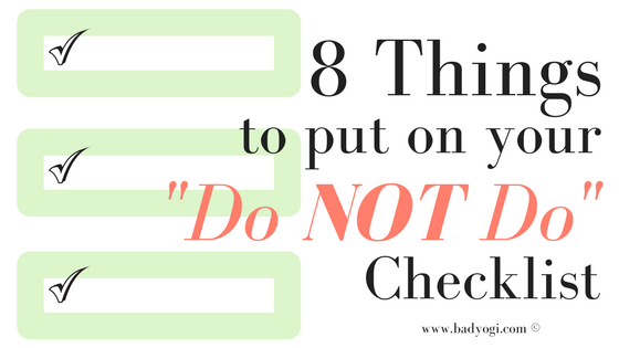 8 things to put on your do not do checklist by bad yogi