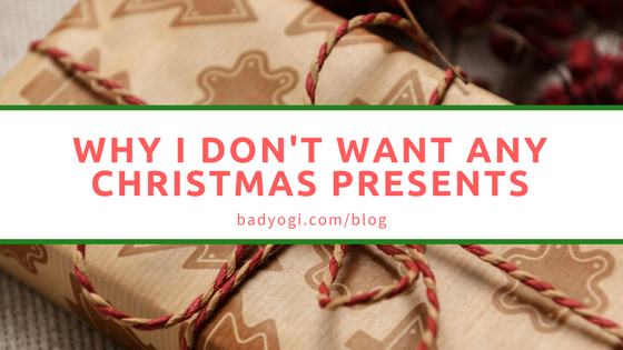 Why I Dont Want Any Christmas Presents Bad Yogi Magazine