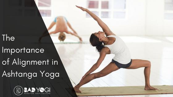 The Importance of Correct Alignment In Ashtanga Yoga - Bad Yogi Magazine d43fa240966a