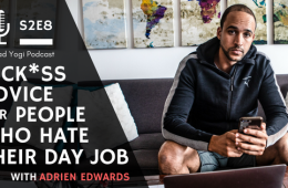 Advice for people who hate their day job bad yogi podcast adrien edwards