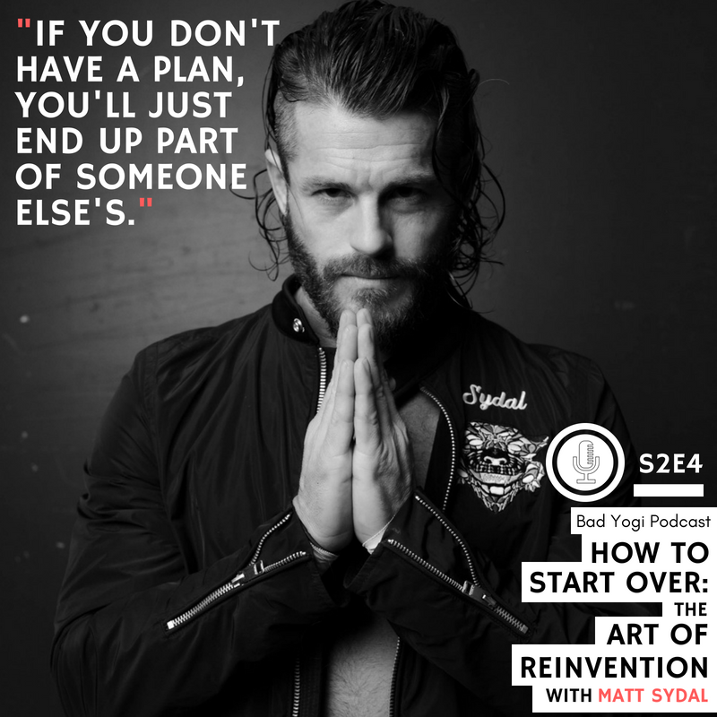 matt sydal if you don't have a plan, you'll just end up part of someone else's quote bad yogi podcast