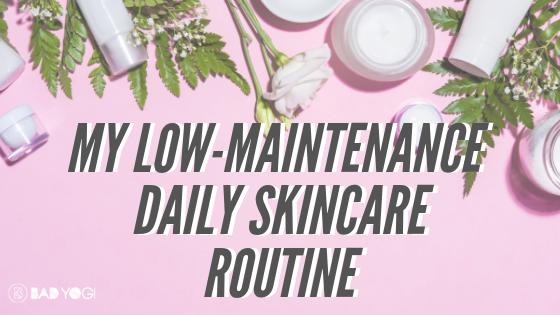 Low maintenance skincare routine