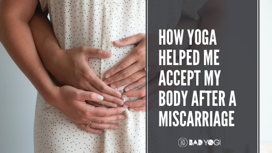 How Yoga Helped Me Accept My Body After a Miscarriage - Bad