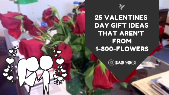 valentine's day gifts that aren't flowers bad yogi