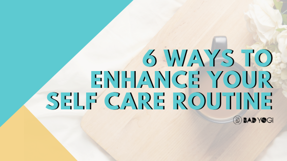 6 Ways To Enhance Your Self Care Routine