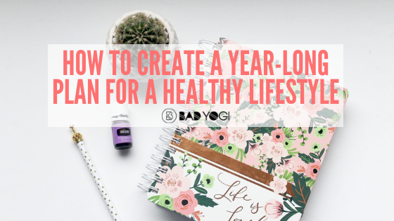 How to Create a Year-Long Plan for a Healthy Lifestyle - Bad