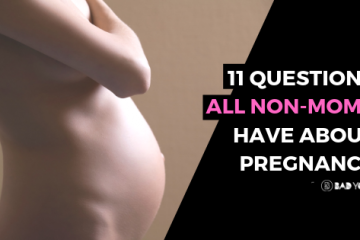 11 Questions ALL Non-Moms Have About Pregnancy