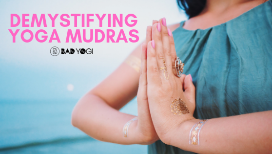 Demystifying Yoga Mudras And Their Benefits Bad Yogi Blog