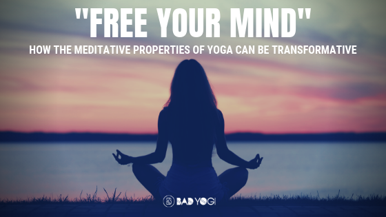 Free Your Mind How The Meditative Properties Of Yoga Can Be Life Enhancing Bad Yogi Blog