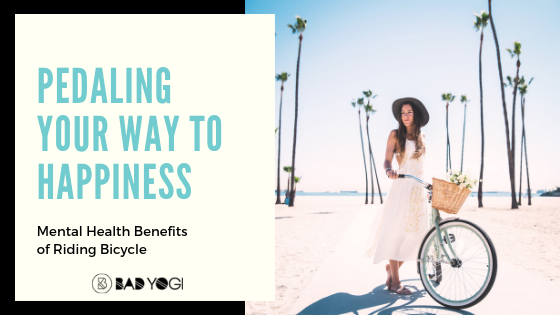 Pedaling Your Way To Happiness Mental Health Benefits Of Riding Bicycle Bad Yogi Blog