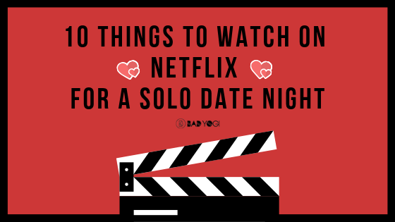10 Things to Watch On Netflix for A Solo Date Night