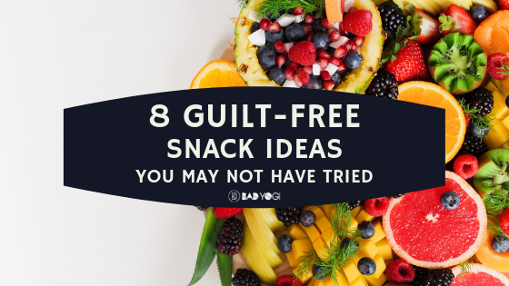 8 Guilt Free Snack Ideas You may Not Have Tried