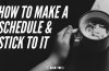 How to Make A Schedule & Stick to It