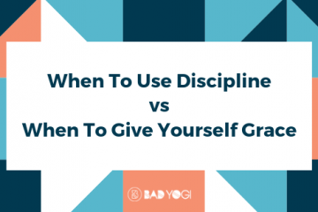 When To Use Discipline vs When To Give Yourself Grace